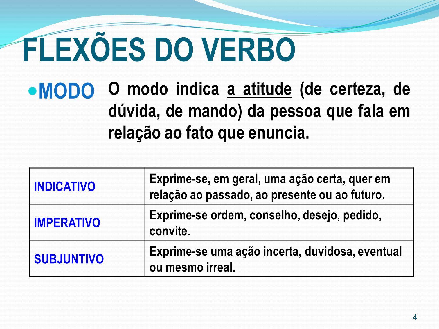 5 FLEXÕES DO VERBO TEMPO Indica o momento em que se dá o fato expresso pelo verbo.
