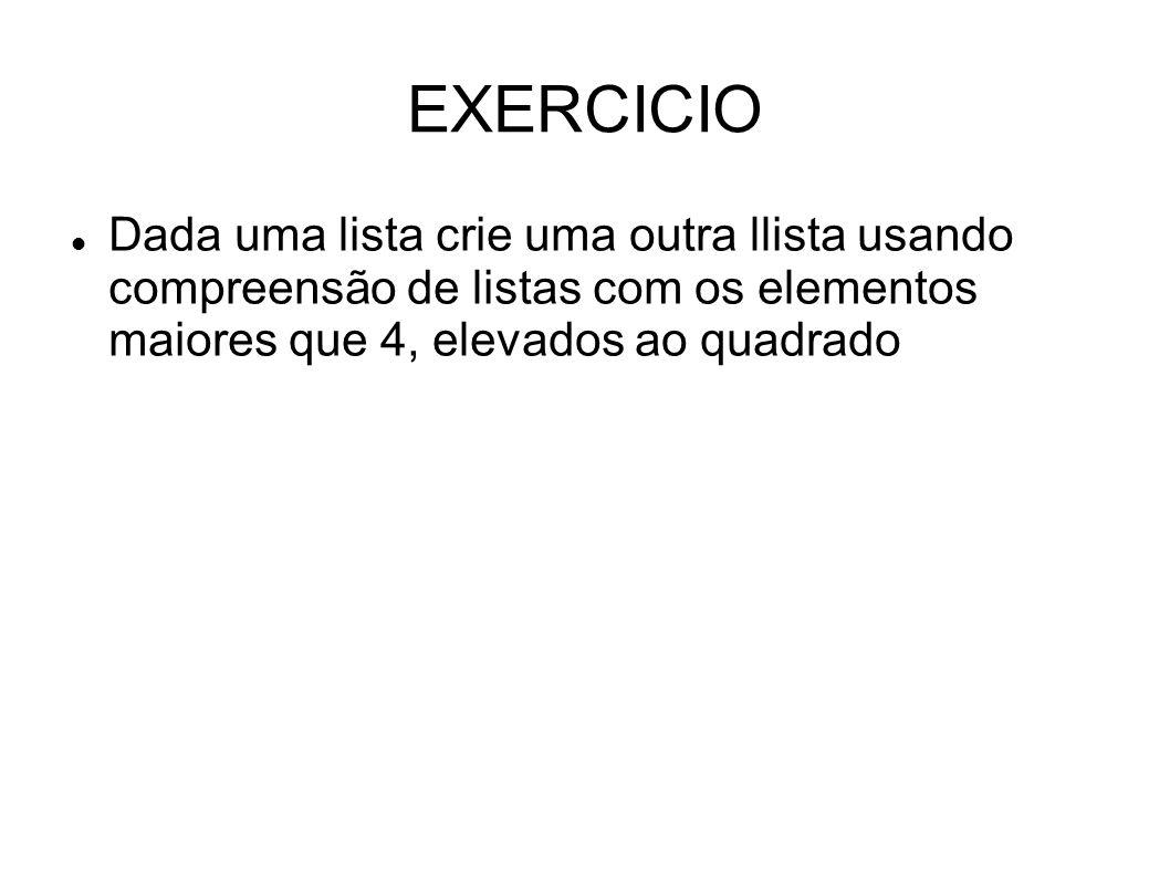 EXERCICIO Dada uma lista crie uma outra llista usando compreensão de listas com os elementos maiores que 4, elevados ao quadrado