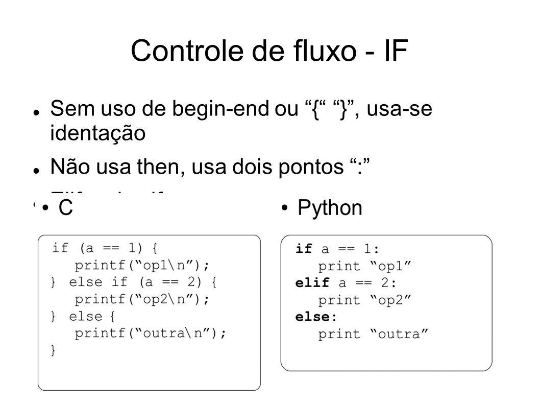 Controle de fluxo - IF Sem uso de begin-end ou { }, usa-se identação Não usa then, usa dois pontos : Elif = else if