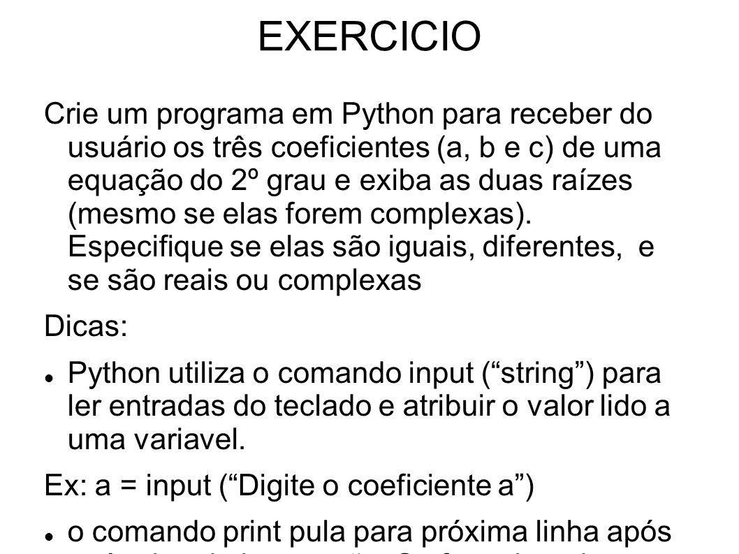 EXERCICIO Crie um programa em Python para receber do usuário os três coeficientes (a, b e c) de uma equação do 2º grau e exiba as duas raízes (mesmo s