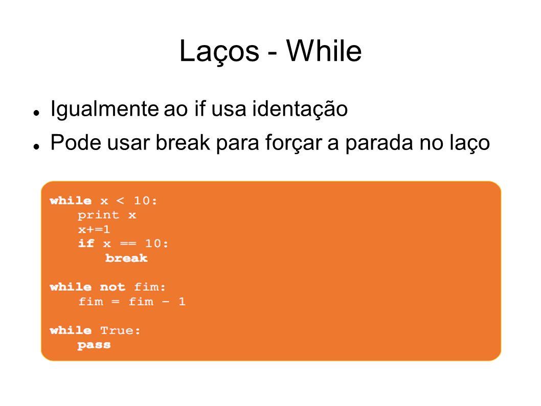 Laços - While Igualmente ao if usa identação Pode usar break para forçar a parada no laço