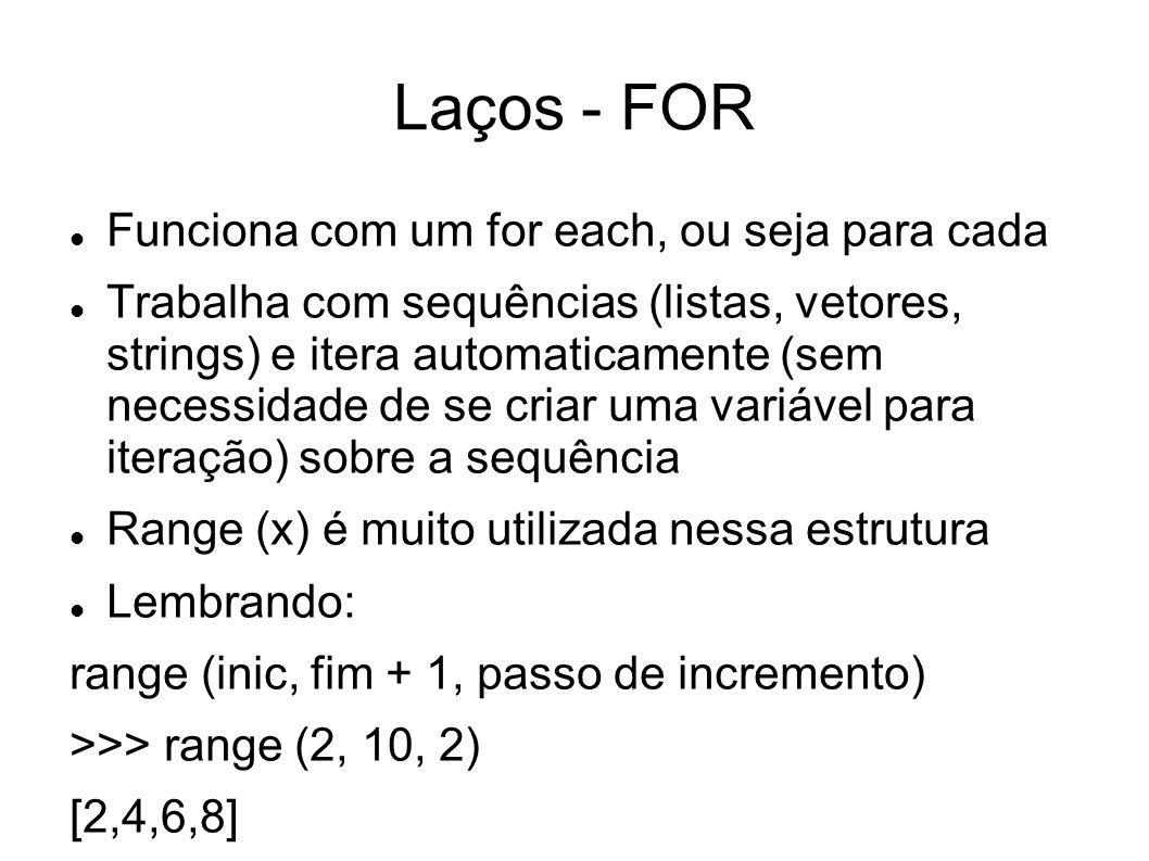 Laços - FOR Funciona com um for each, ou seja para cada Trabalha com sequências (listas, vetores, strings) e itera automaticamente (sem necessidade de