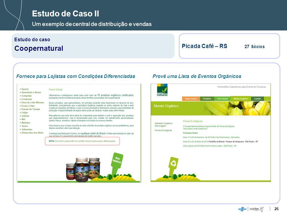 26 Estudo de Caso II Um exemplo de central de distribuição e vendas Estudo do caso Coopernatural Picada Café – RS 27 Sócios Provê uma Lista de Eventos