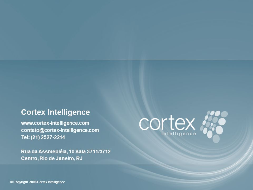 27 © Copyright 2008 Cortex Intelligence Cortex Intelligence www.cortex-intelligence.com contato@cortex-intelligence.com Tel: (21) 2527-2214 Rua Volunt