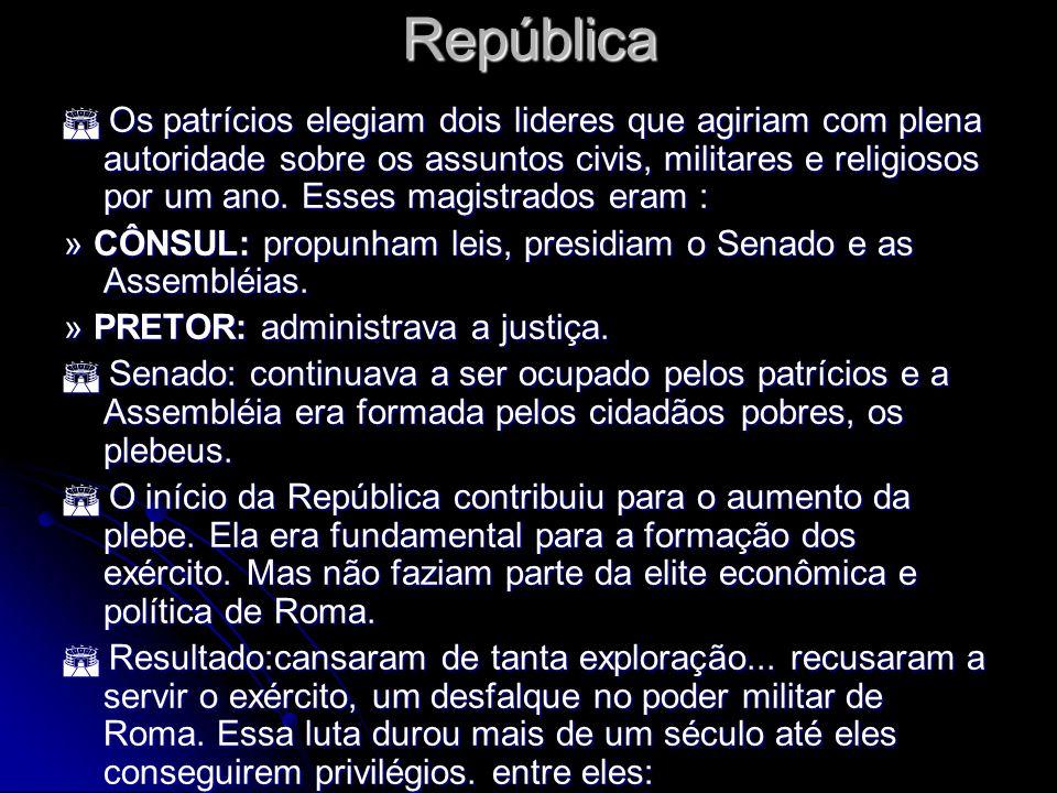República Os patrícios elegiam dois lideres que agiriam com plena autoridade sobre os assuntos civis, militares e religiosos por um ano. Esses magistr