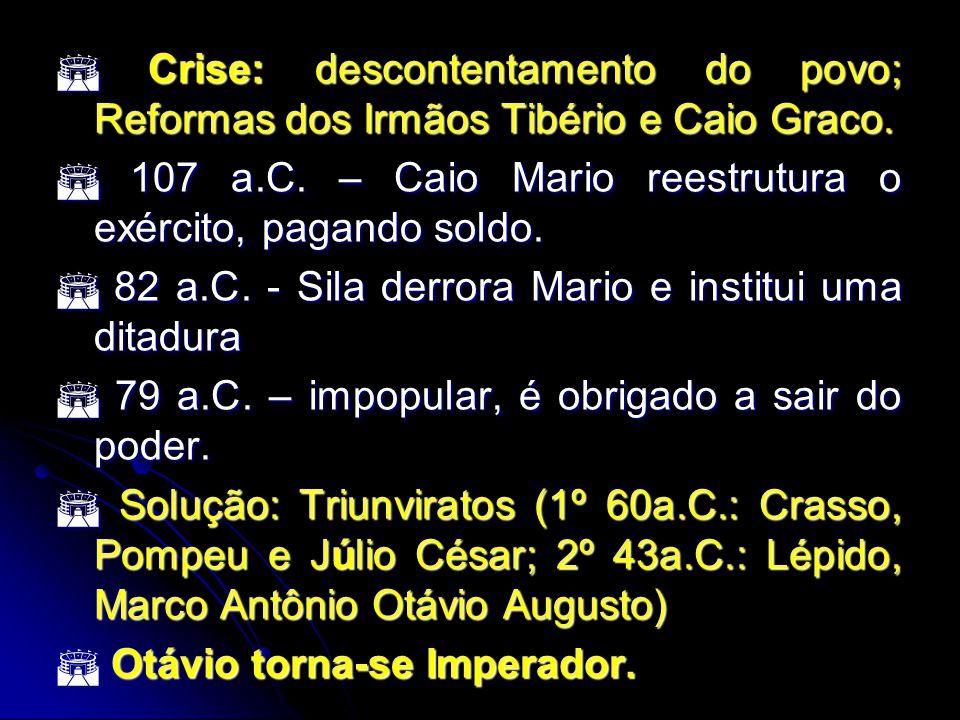 Crise: descontentamento do povo; Reformas dos Irmãos Tibério e Caio Graco. Crise: descontentamento do povo; Reformas dos Irmãos Tibério e Caio Graco.