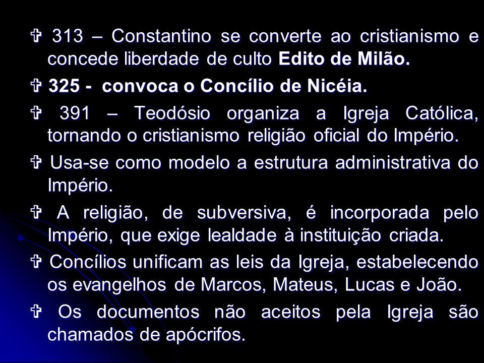 313 – Constantino se converte ao cristianismo e concede liberdade de culto Edito de Milão. 313 – Constantino se converte ao cristianismo e concede lib