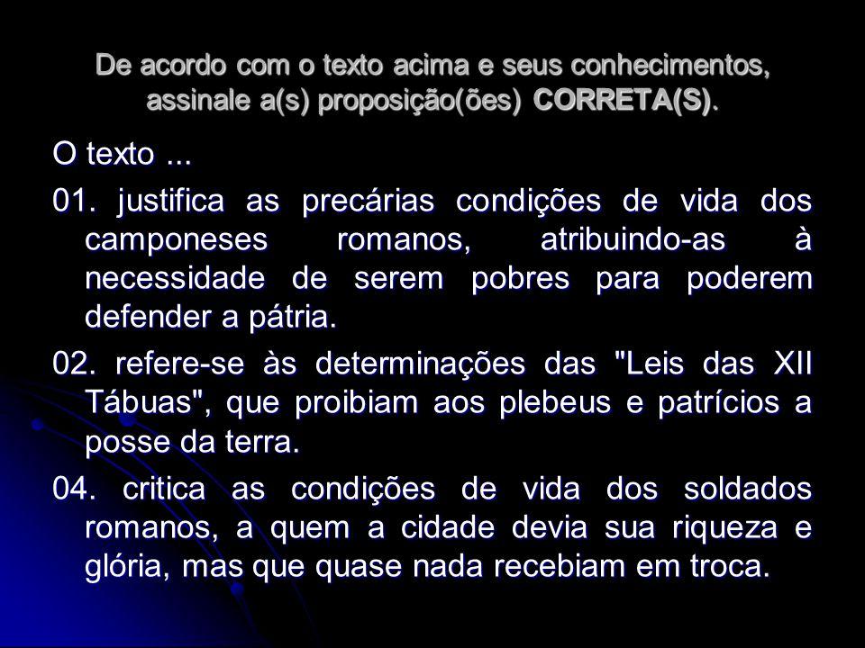 De acordo com o texto acima e seus conhecimentos, assinale a(s) proposição(ões) CORRETA(S). O texto... 01. justifica as precárias condições de vida do