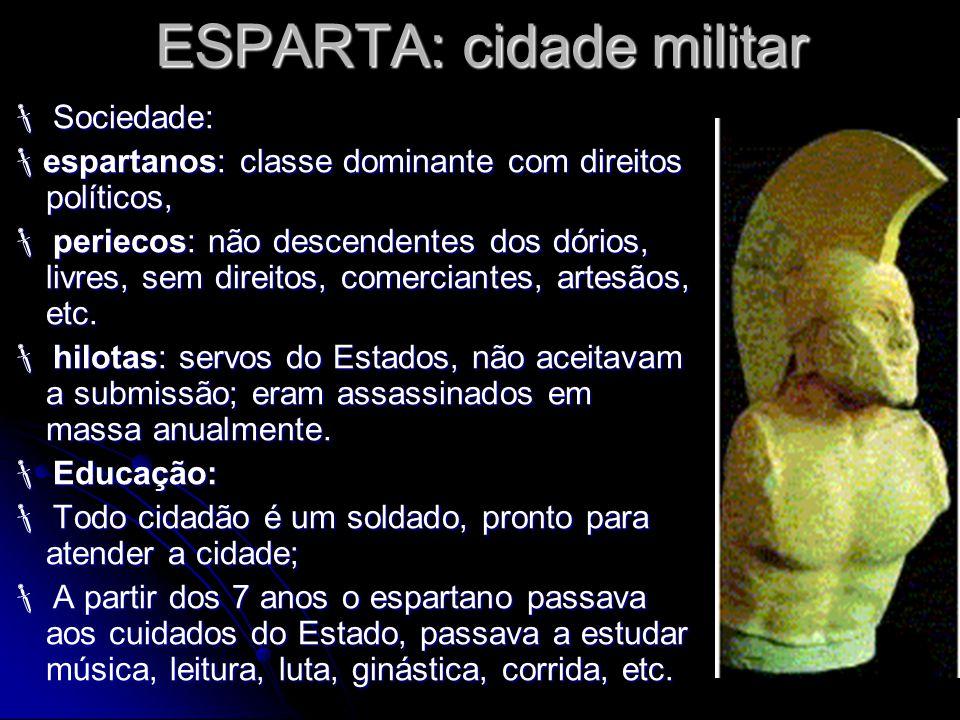 ESPARTA: cidade militar Sociedade: Sociedade: espartanos: classe dominante com direitos políticos, espartanos: classe dominante com direitos políticos