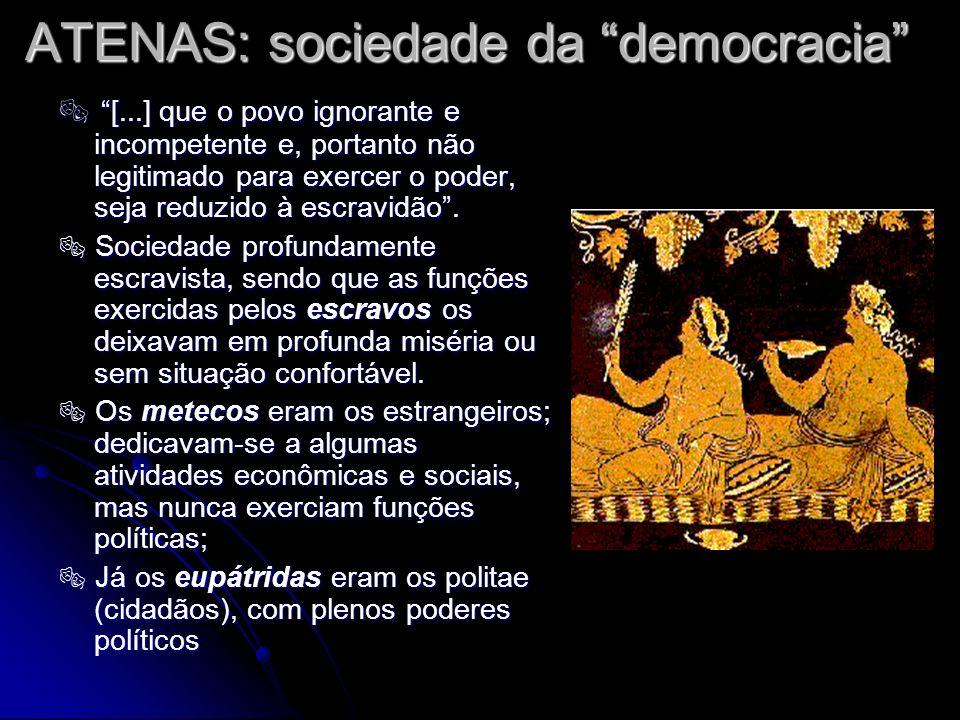 ATENAS: sociedade da democracia [...] que o povo ignorante e incompetente e, portanto não legitimado para exercer o poder, seja reduzido à escravidão.