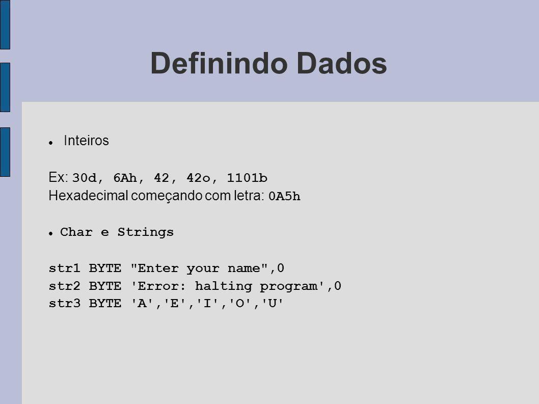 Definindo Dados Inteiros Ex: 30d, 6Ah, 42, 42o, 1101b Hexadecimal começando com letra: 0A5h Char e Strings str1 BYTE