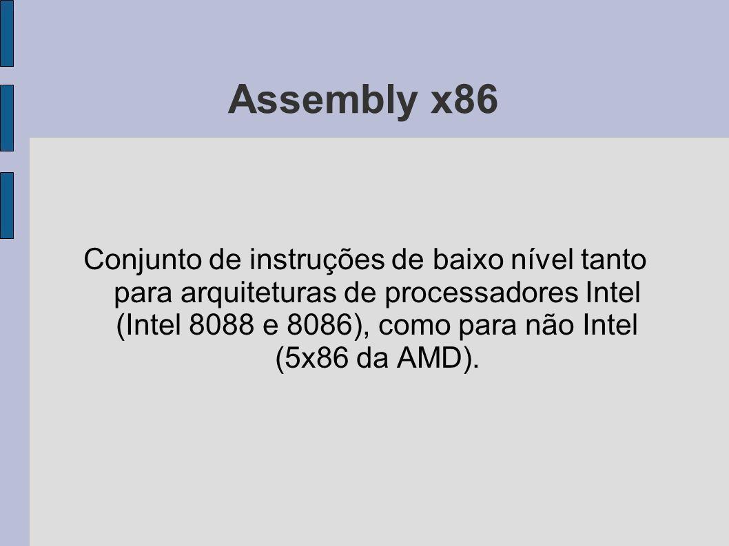 Assembly x86 Conjunto de instruções de baixo nível tanto para arquiteturas de processadores Intel (Intel 8088 e 8086), como para não Intel (5x86 da AM