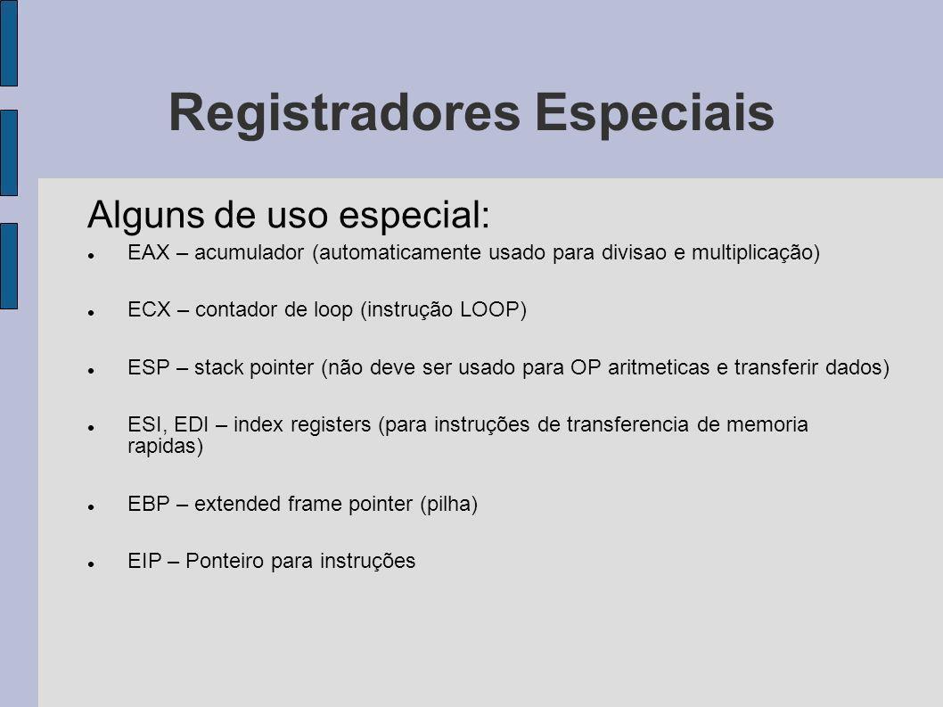 Registradores Especiais Alguns de uso especial: EAX – acumulador (automaticamente usado para divisao e multiplicação) ECX – contador de loop (instruçã