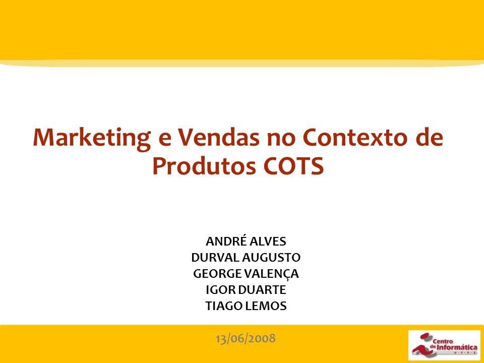 1 Marketing e Vendas no Contexto de Produtos COTS ANDRÉ ALVES DURVAL AUGUSTO GEORGE VALENÇA IGOR DUARTE TIAGO LEMOS 13/06/2008
