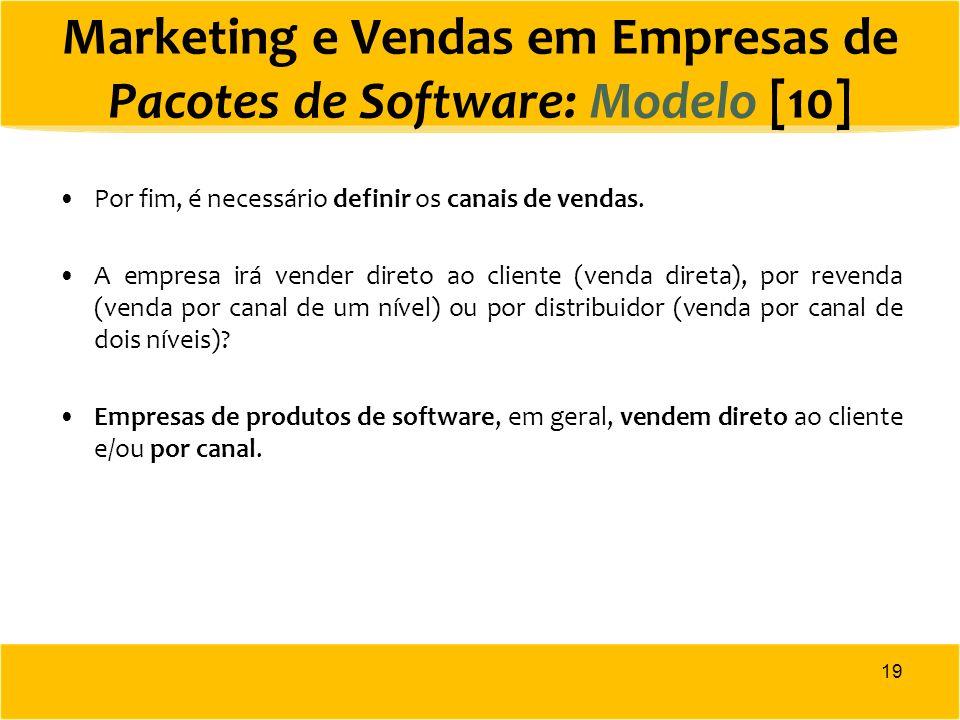 Marketing e Vendas em Empresas de Pacotes de Software: Modelo [10] Por fim, é necessário definir os canais de vendas. A empresa irá vender direto ao c