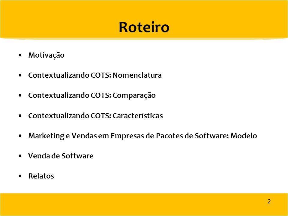 Roteiro Motivação Contextualizando COTS: Nomenclatura Contextualizando COTS: Comparação Contextualizando COTS: Características Marketing e Vendas em E