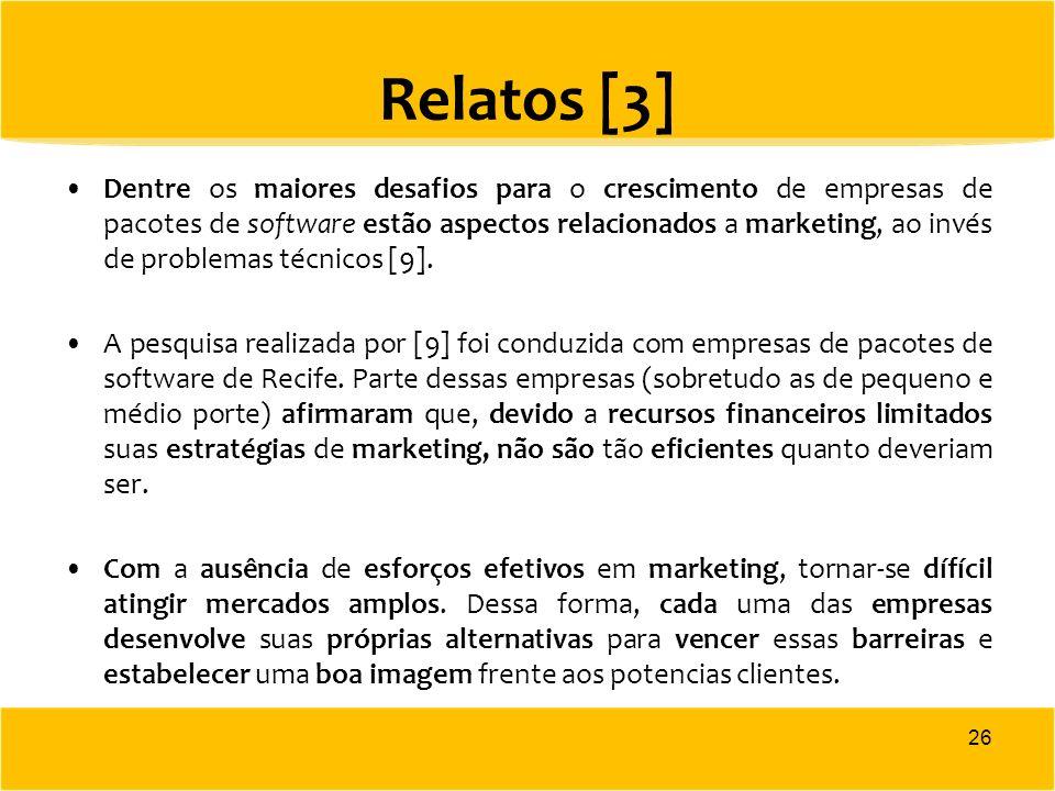 Relatos [3] Dentre os maiores desafios para o crescimento de empresas de pacotes de software estão aspectos relacionados a marketing, ao invés de prob