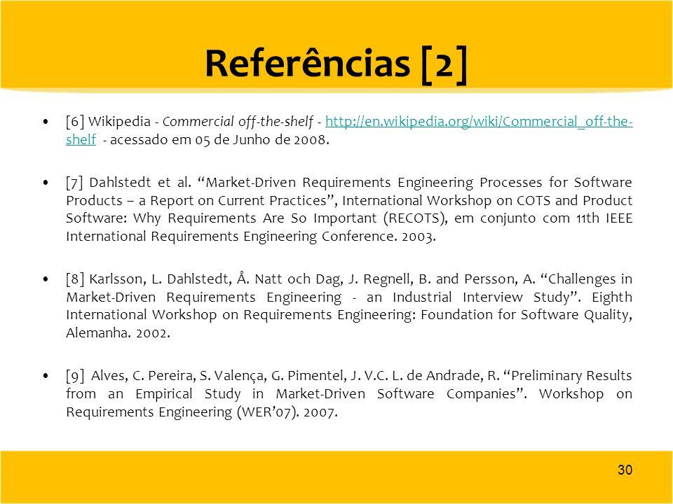 Referências [2] [6] Wikipedia - Commercial off-the-shelf - http://en.wikipedia.org/wiki/Commercial_off-the- shelf - acessado em 05 de Junho de 2008.ht