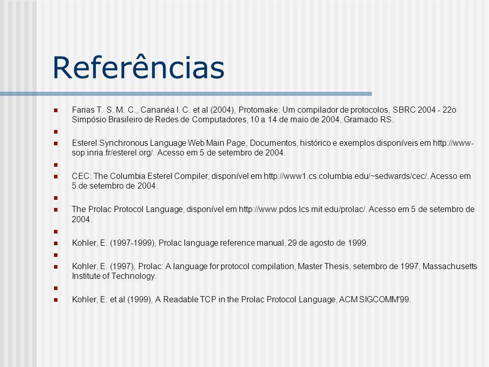 Referências Farias T. S. M. C., Cananéa I. C. et al (2004), Protomake: Um compilador de protocolos, SBRC 2004 - 22o Simpósio Brasileiro de Redes de Co