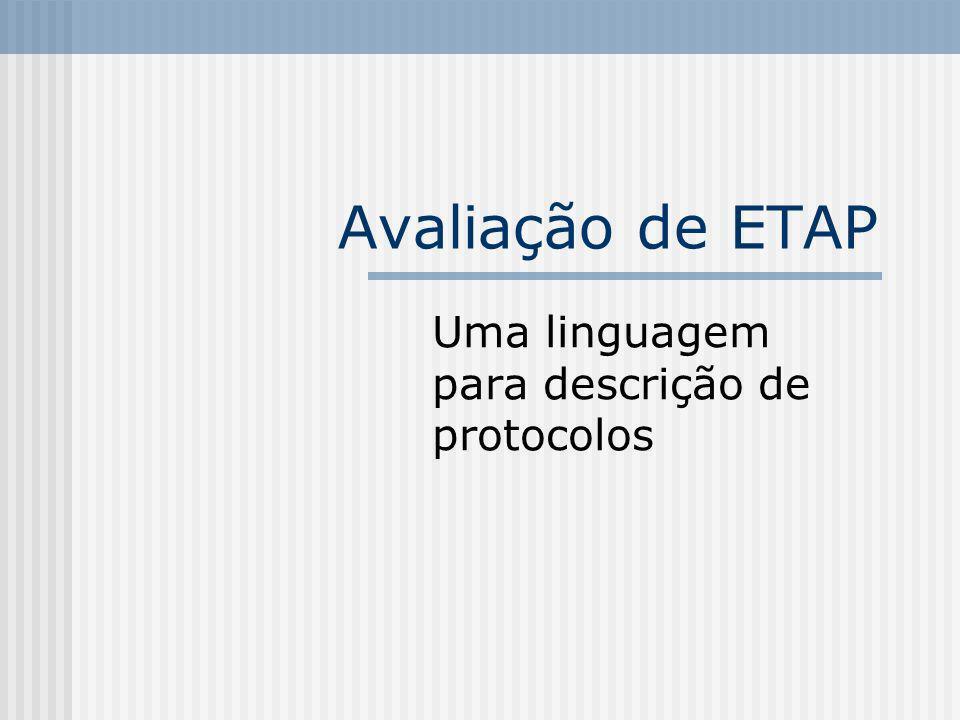 Avaliação de ETAP Uma linguagem para descrição de protocolos