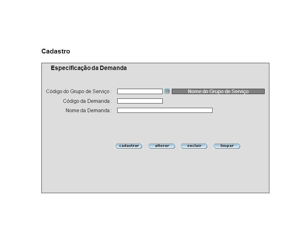 Código da Demanda : Nome da Demanda : Cadastro Especificação da Demanda Código do Grupo de Serviço :Nome do Grupo de Serviço