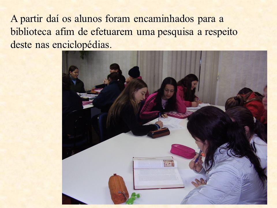 A partir daí os alunos foram encaminhados para a biblioteca afim de efetuarem uma pesquisa a respeito deste nas enciclopédias.