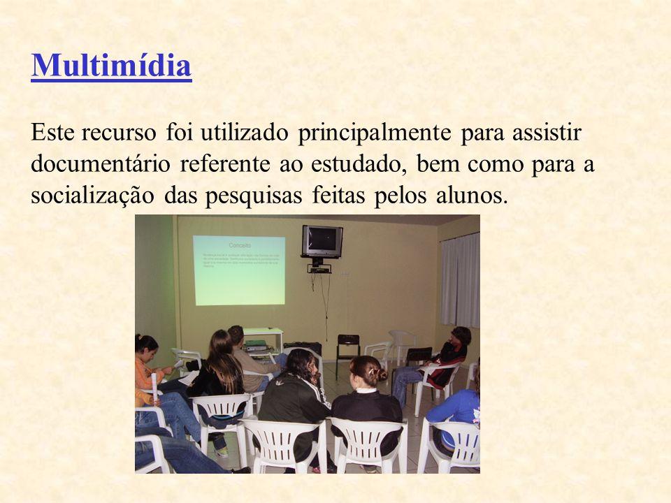 Multimídia Este recurso foi utilizado principalmente para assistir documentário referente ao estudado, bem como para a socialização das pesquisas feit