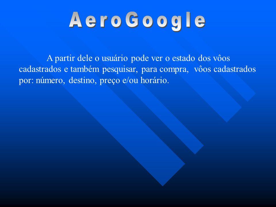 A partir dele o usuário pode ver o estado dos vôos cadastrados e também pesquisar, para compra, vôos cadastrados por: número, destino, preço e/ou horá