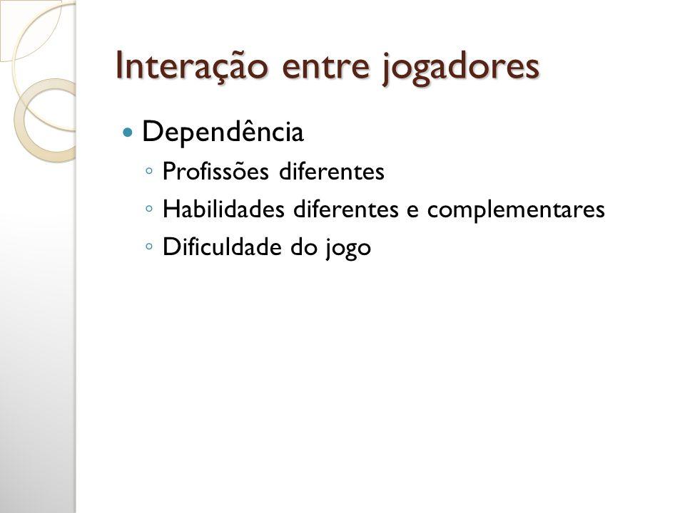Interação entre jogadores Dependência Profissões diferentes Habilidades diferentes e complementares Dificuldade do jogo