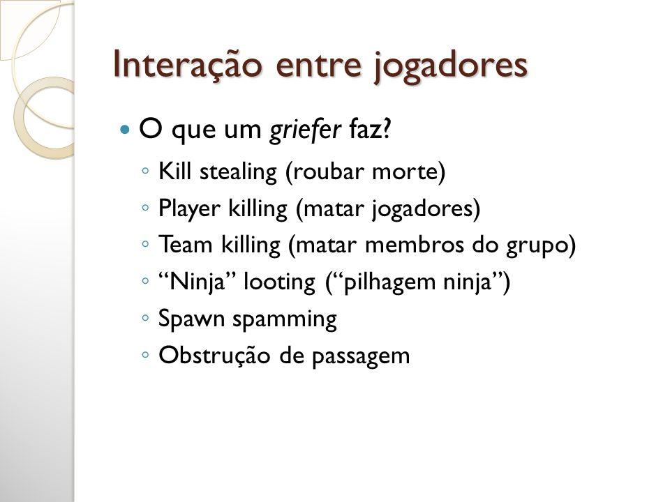 Interação entre jogadores Kill stealing (roubar morte) Player killing (matar jogadores) Team killing (matar membros do grupo) Ninja looting (pilhagem