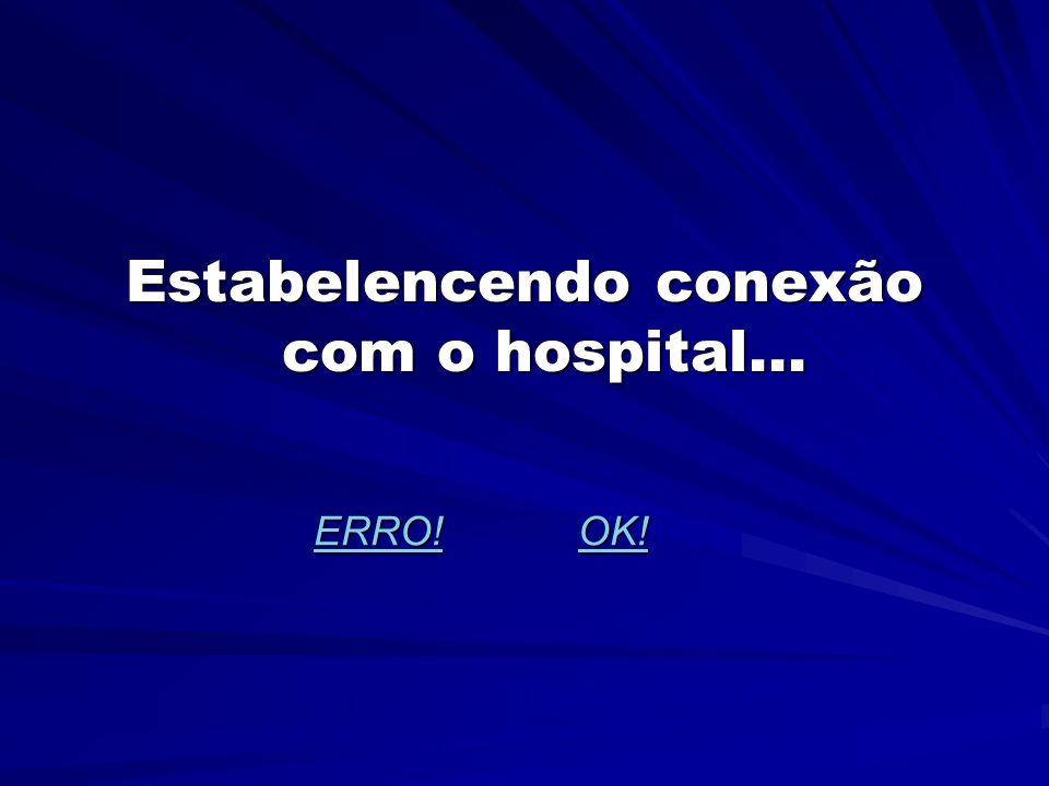 Estabelencendo conexão com o hospital... ERRO! OK! ERRO! OK!ERRO!OK!ERRO!OK!