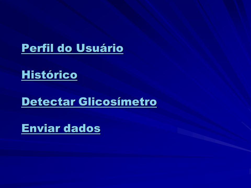 Perfil do Usuário Histórico Detectar Glicosímetro Enviar dados Perfil do Usuário Histórico Detectar Glicosímetro Enviar dados
