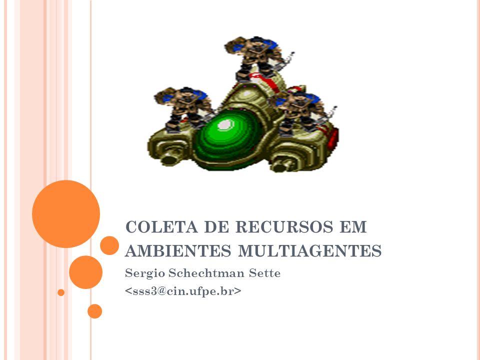 COLETA DE RECURSOS EM AMBIENTES MULTIAGENTES Sergio Schechtman Sette