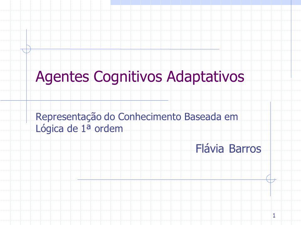 1 Agentes Cognitivos Adaptativos Representação do Conhecimento Baseada em Lógica de 1ª ordem Flávia Barros