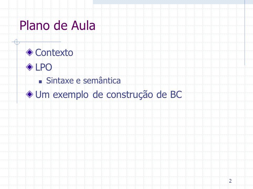 2 Plano de Aula Contexto LPO Sintaxe e semântica Um exemplo de construção de BC