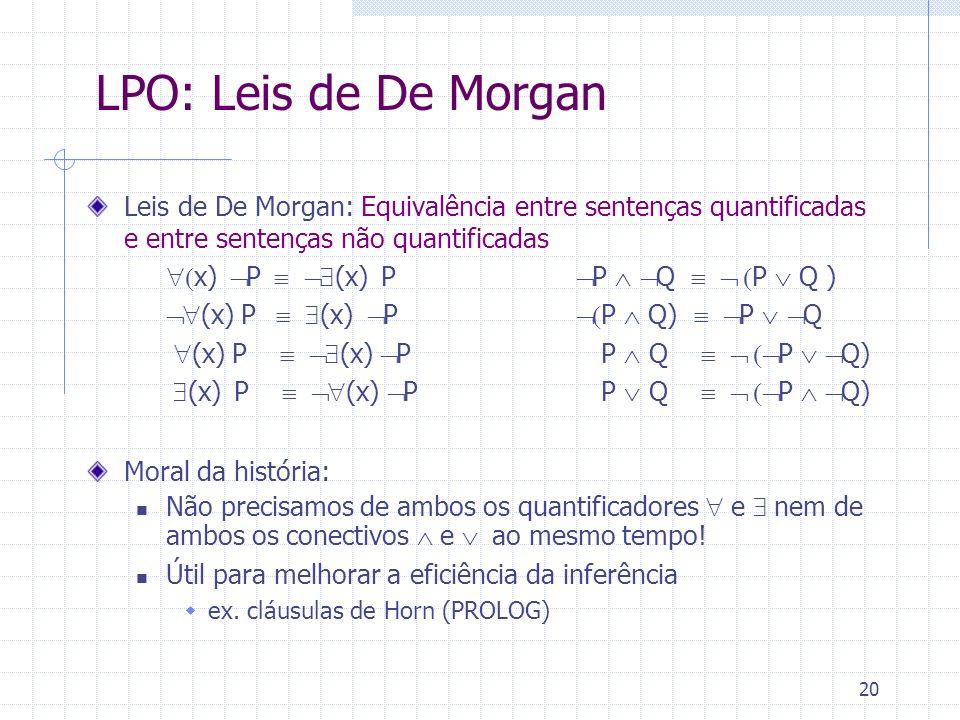 20 Leis de De Morgan: Equivalência entre sentenças quantificadas e entre sentenças não quantificadas x) P (x) P P Q P Q ) (x) P (x) P P Q) P Q (x) P (x) P P Q P Q) Moral da história: Não precisamos de ambos os quantificadores e nem de ambos os conectivos e ao mesmo tempo.