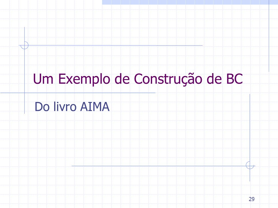 29 Um Exemplo de Construção de BC Do livro AIMA