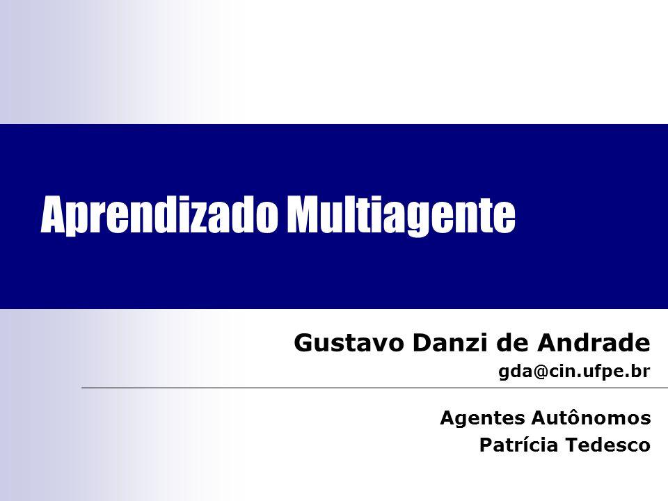 Aprendizado Multiagente Gustavo Danzi de Andrade gda@cin.ufpe.br Agentes Autônomos Patrícia Tedesco