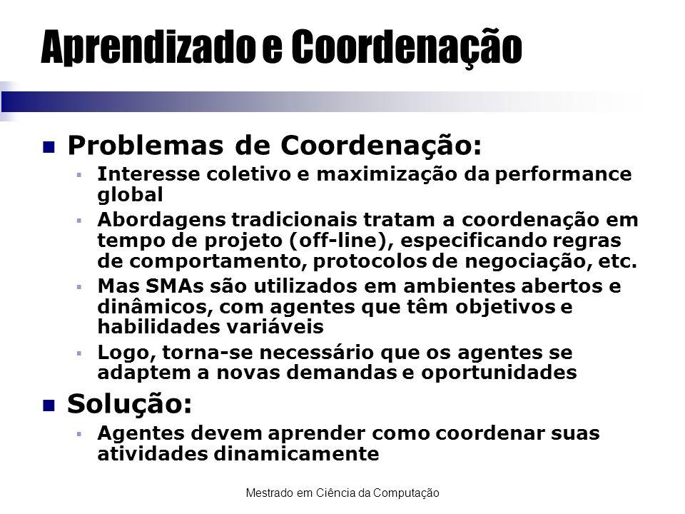 Mestrado em Ciência da Computação Aprendizado e Coordenação Problemas de Coordenação: Interesse coletivo e maximização da performance global Abordagen