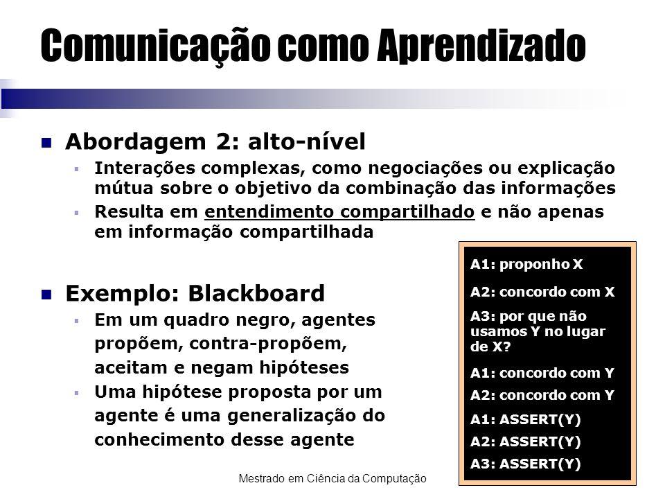 Mestrado em Ciência da Computação Comunicação como Aprendizado Abordagem 2: alto-nível Interações complexas, como negociações ou explicação mútua sobr