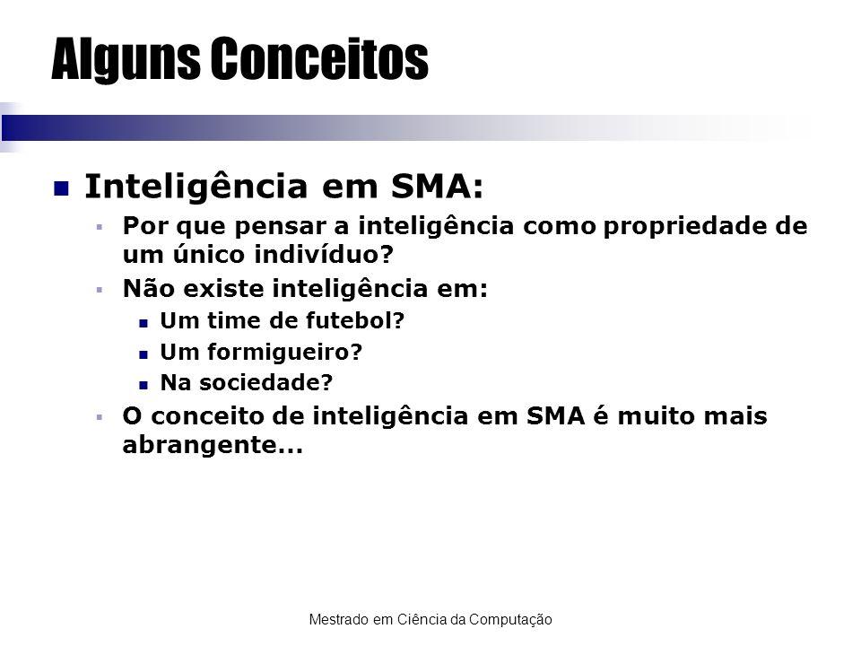 Mestrado em Ciência da Computação Alguns Conceitos Aprendizado em um SMA não é apenas uma ampliação do aprendizado em sistemas single agent Aprendizado em um SMA é mais do que a soma dos aprendizados isolados de cada agente!