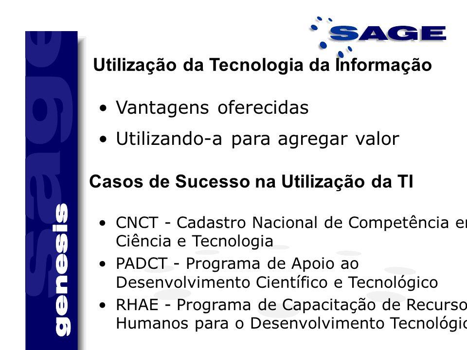 Vantagens oferecidas Casos de Sucesso na Utilização da TI CNCT - Cadastro Nacional de Competência em Ciência e Tecnologia PADCT - Programa de Apoio ao