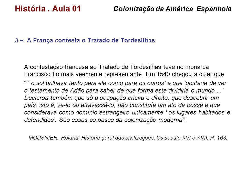 História. Aula 01 Colonização da América Espanhola 3 – A França contesta o Tratado de Tordesilhas A contestação francesa ao Tratado de Tordesilhas tev