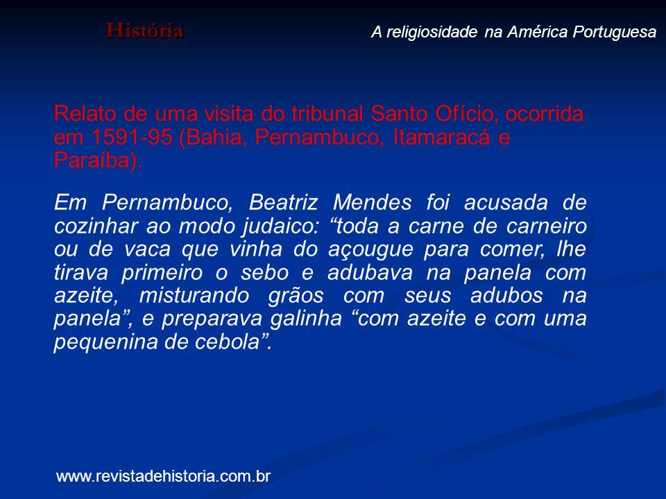 História A religiosidade na América Portuguesa Relato de uma visita do tribunal Santo Ofício, ocorrida em 1591-95 (Bahia, Pernambuco, Itamaracá e Para