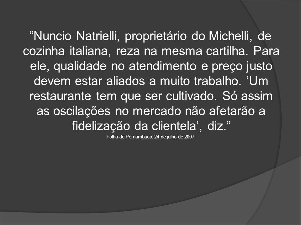 Nuncio Natrielli, proprietário do Michelli, de cozinha italiana, reza na mesma cartilha.