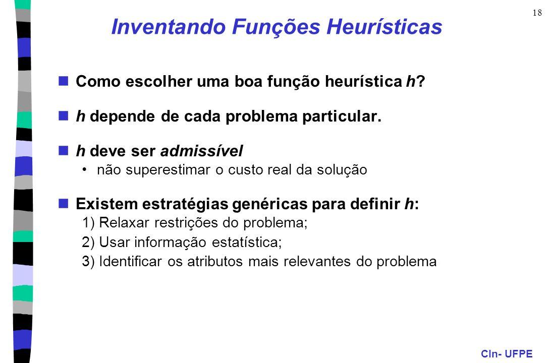 CIn- UFPE 18 Inventando Funções Heurísticas Como escolher uma boa função heurística h? h depende de cada problema particular. h deve ser admissível nã