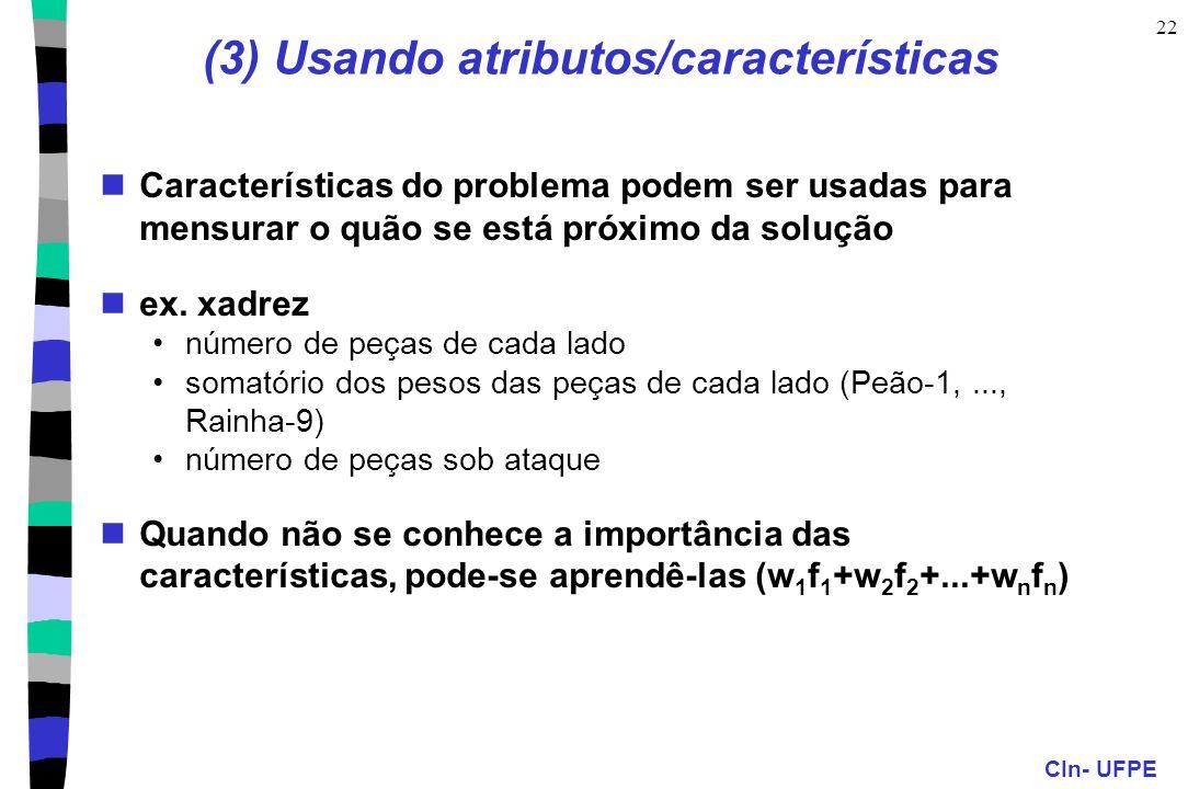 CIn- UFPE 22 (3) Usando atributos/características Características do problema podem ser usadas para mensurar o quão se está próximo da solução ex. xad