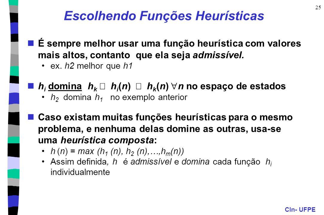 CIn- UFPE 25 Escolhendo Funções Heurísticas É sempre melhor usar uma função heurística com valores mais altos, contanto que ela seja admissível. ex. h