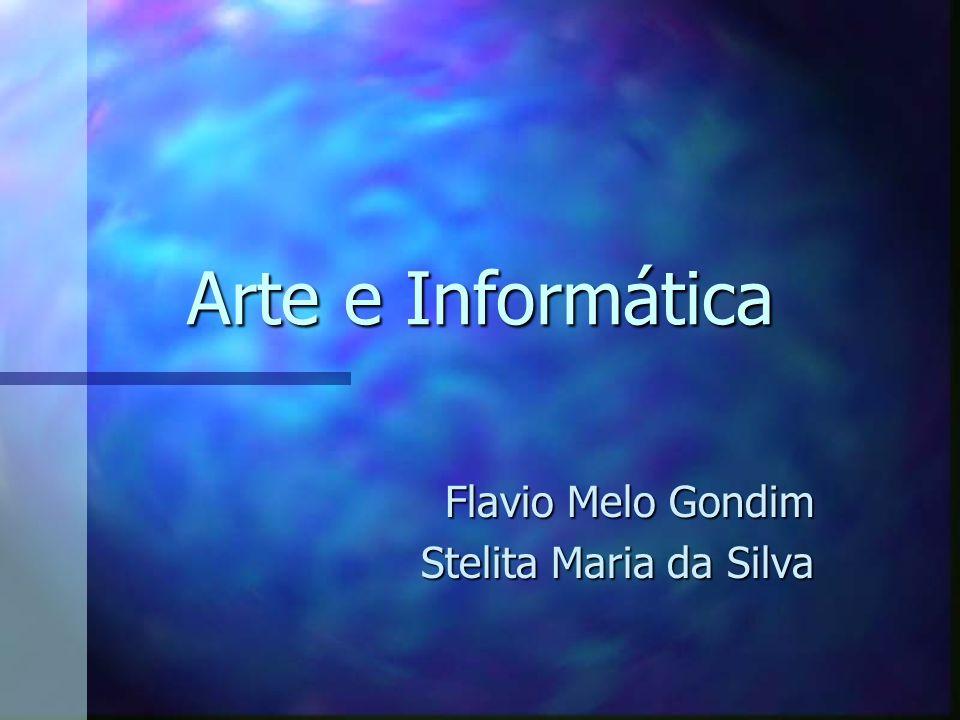 Arte e Informática Flavio Melo Gondim Stelita Maria da Silva