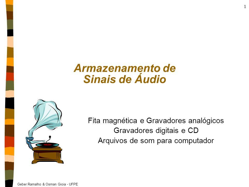 Geber Ramalho & Osman Gioia - UFPE 12 Limitações das fitas nRuído Existe muito ruído de fundo (hiss) a situação é crítica nas altas freqüências onde a energia da música é mais fraca a relação sinal ruído deveria ser de pelo menos 60dB